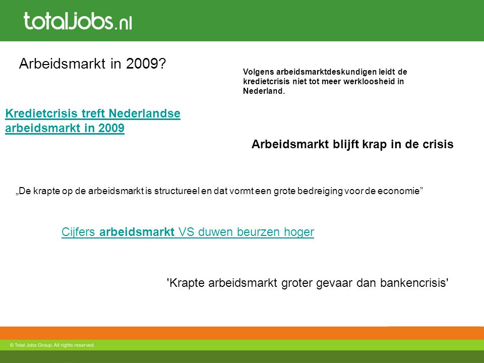 Arbeidsmarkt in 2009? Volgens arbeidsmarktdeskundigen leidt de kredietcrisis niet tot meer werkloosheid in Nederland. 'Krapte arbeidsmarkt groter geva
