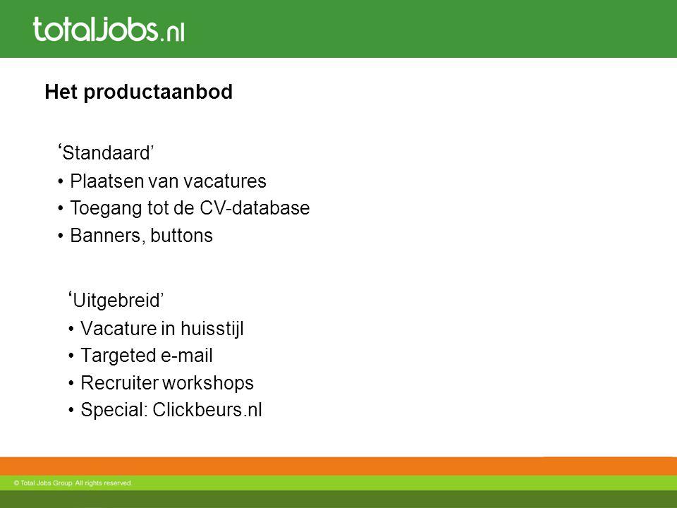 Het productaanbod ' Uitgebreid' Vacature in huisstijl Targeted e-mail Recruiter workshops Special: Clickbeurs.nl ' Standaard' Plaatsen van vacatures Toegang tot de CV-database Banners, buttons