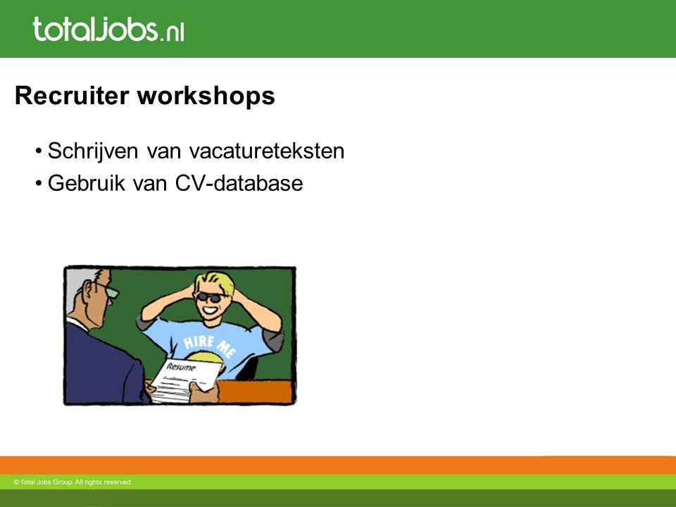 Recruiter workshops Schrijven van vacatureteksten Gebruik van CV-database