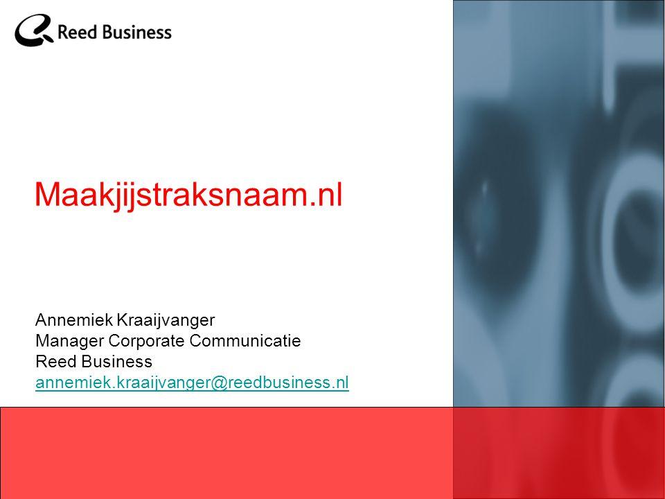Annemiek Kraaijvanger Manager Corporate Communicatie Reed Business annemiek.kraaijvanger@reedbusiness.nl annemiek.kraaijvanger@reedbusiness.nl Maakjij