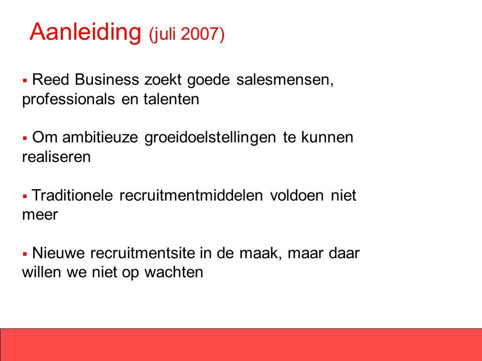 Aanleiding (juli 2007)  Reed Business zoekt goede salesmensen, professionals en talenten  Om ambitieuze groeidoelstellingen te kunnen realiseren  T