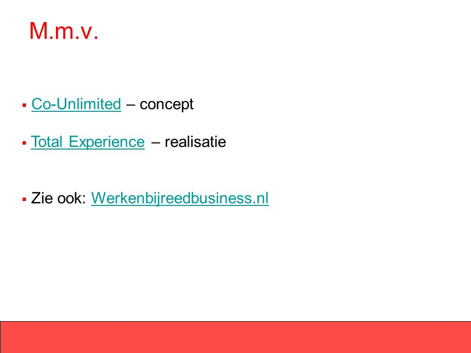 M.m.v.  Co-Unlimited – conceptCo-Unlimited  Total Experience – realisatieTotal Experience  Zie ook: Werkenbijreedbusiness.nlWerkenbijreedbusiness.n