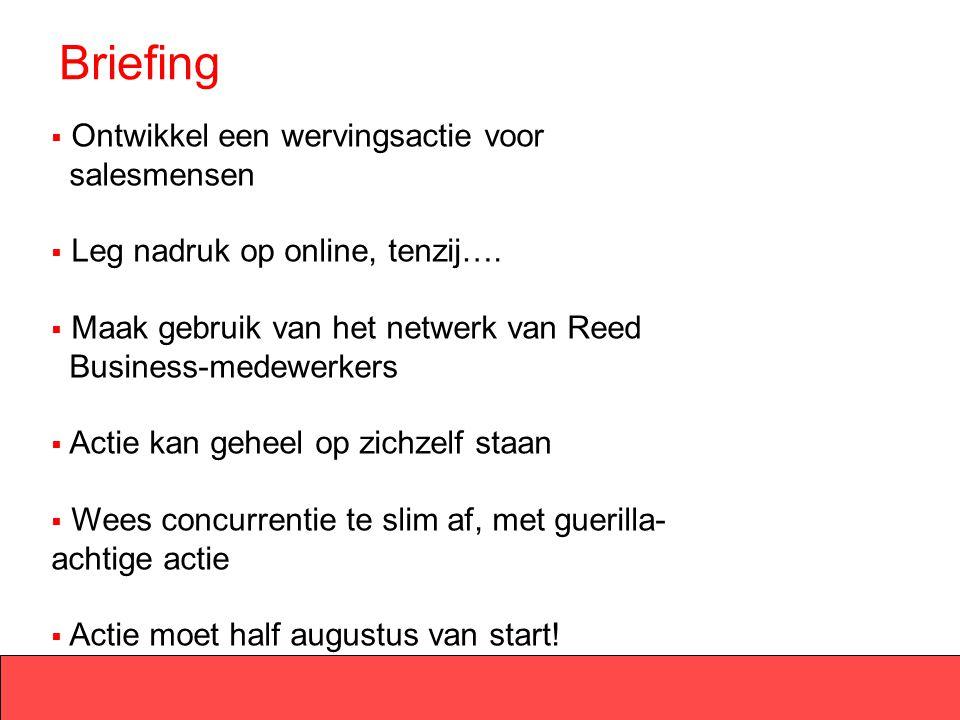 Briefing  Ontwikkel een wervingsactie voor salesmensen  Leg nadruk op online, tenzij….  Maak gebruik van het netwerk van Reed Business-medewerkers
