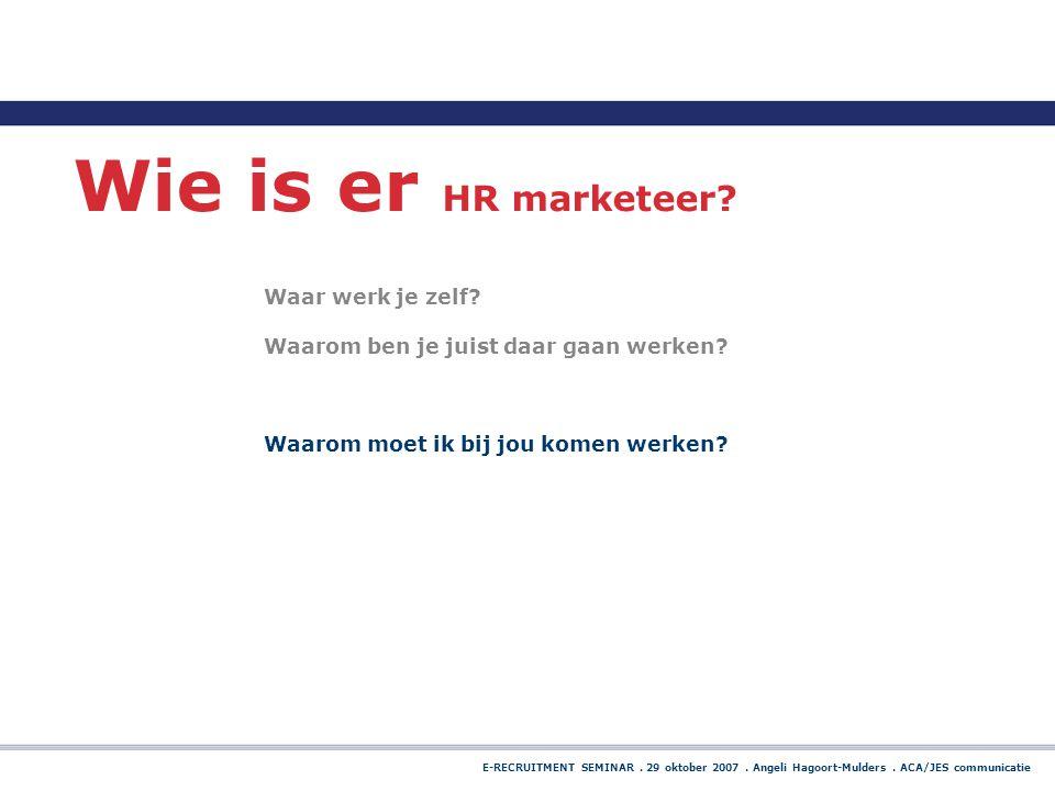 Wie is er HR marketeer? Waar werk je zelf? Waarom ben je juist daar gaan werken? Waarom moet ik bij jou komen werken?