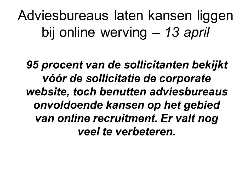 Adviesbureaus laten kansen liggen bij online werving – 13 april 95 procent van de sollicitanten bekijkt vóór de sollicitatie de corporate website, toch benutten adviesbureaus onvoldoende kansen op het gebied van online recruitment.