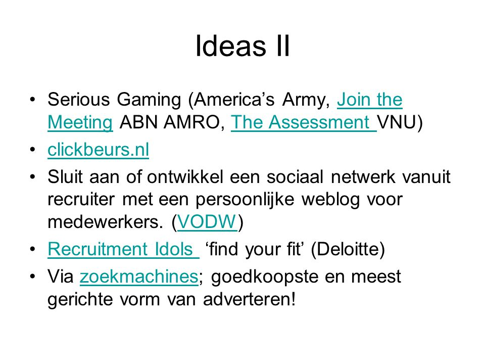 Ideas II Serious Gaming (America's Army, Join the Meeting ABN AMRO, The Assessment VNU)Join the MeetingThe Assessment clickbeurs.nl Sluit aan of ontwi