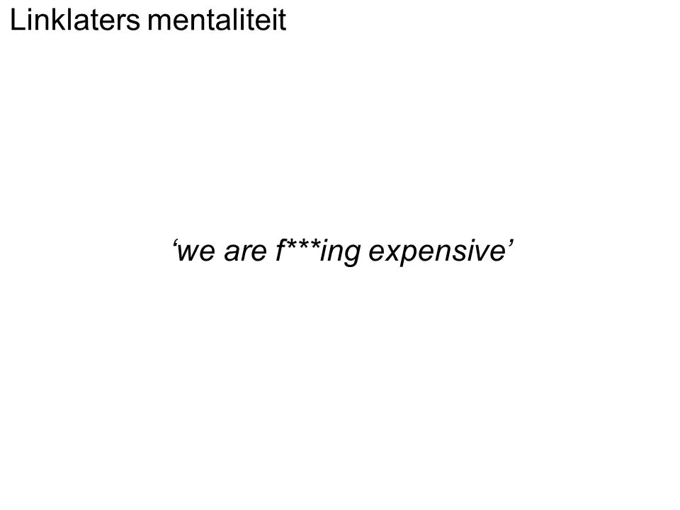 Linklaters mentaliteit 'we are f***ing expensive'