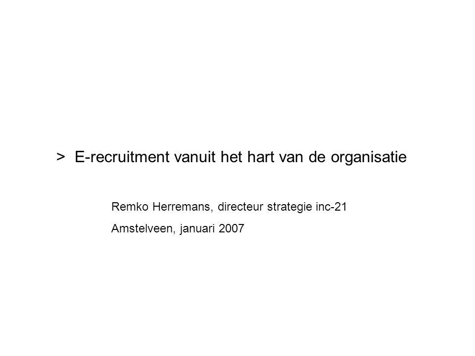 >E-recruitment vanuit het hart van de organisatie Remko Herremans, directeur strategie inc-21 Amstelveen, januari 2007