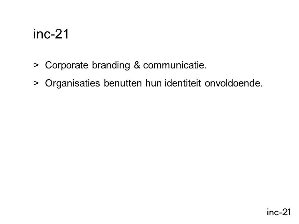inc-21  Corporate branding & communicatie.  Organisaties benutten hun identiteit onvoldoende.