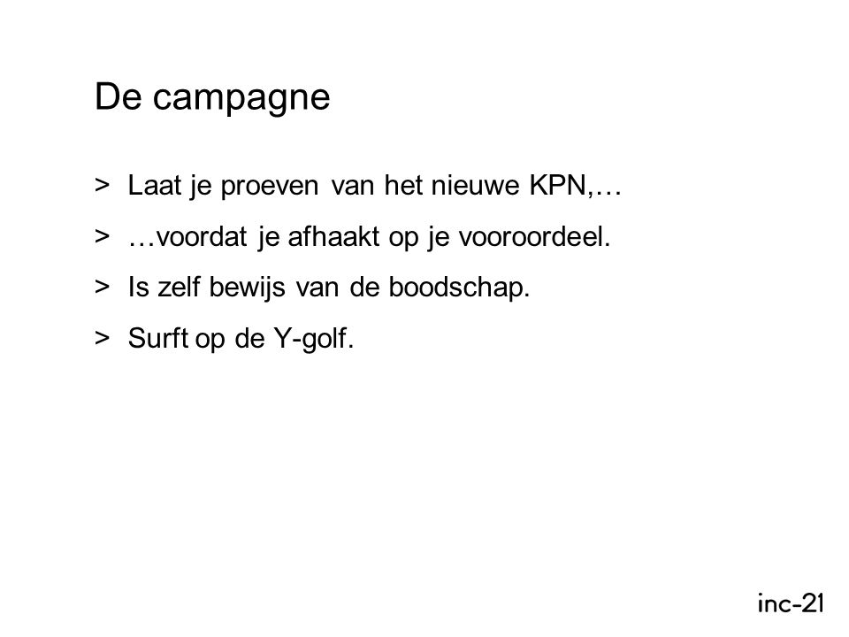De campagne >Laat je proeven van het nieuwe KPN,… >…voordat je afhaakt op je vooroordeel.