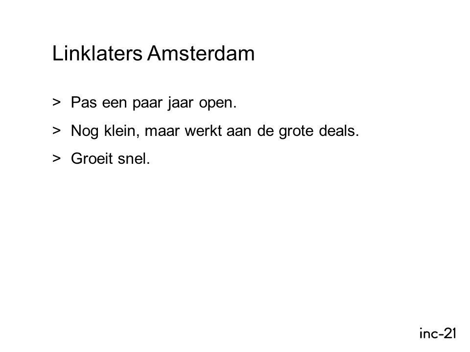 Linklaters Amsterdam  Pas een paar jaar open.  Nog klein, maar werkt aan de grote deals.