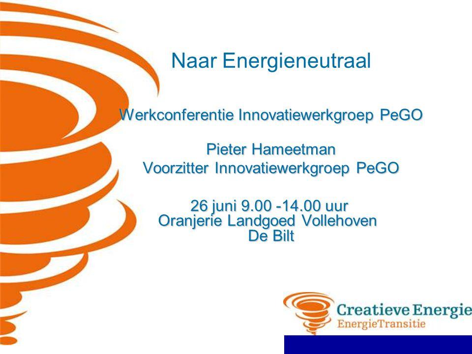 Naar Energieneutraal Werkconferentie Innovatiewerkgroep PeGO Werkconferentie Innovatiewerkgroep PeGO Pieter Hameetman Voorzitter Innovatiewerkgroep Pe