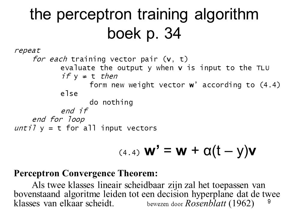 9 the perceptron training algorithm boek p. 34 repeat for each training vector pair (v, t) evaluate the output y when v is input to the TLU if y ≠ t t