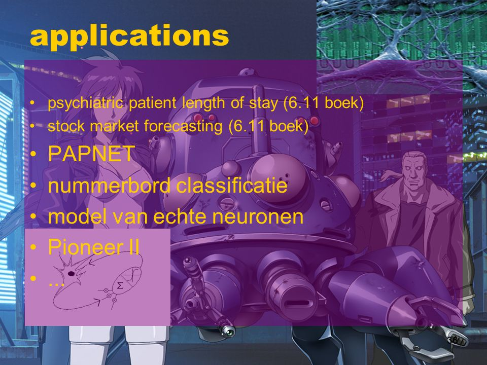 36 applications psychiatric patient length of stay (6.11 boek) stock market forecasting (6.11 boek) PAPNET nummerbord classificatie model van echte ne