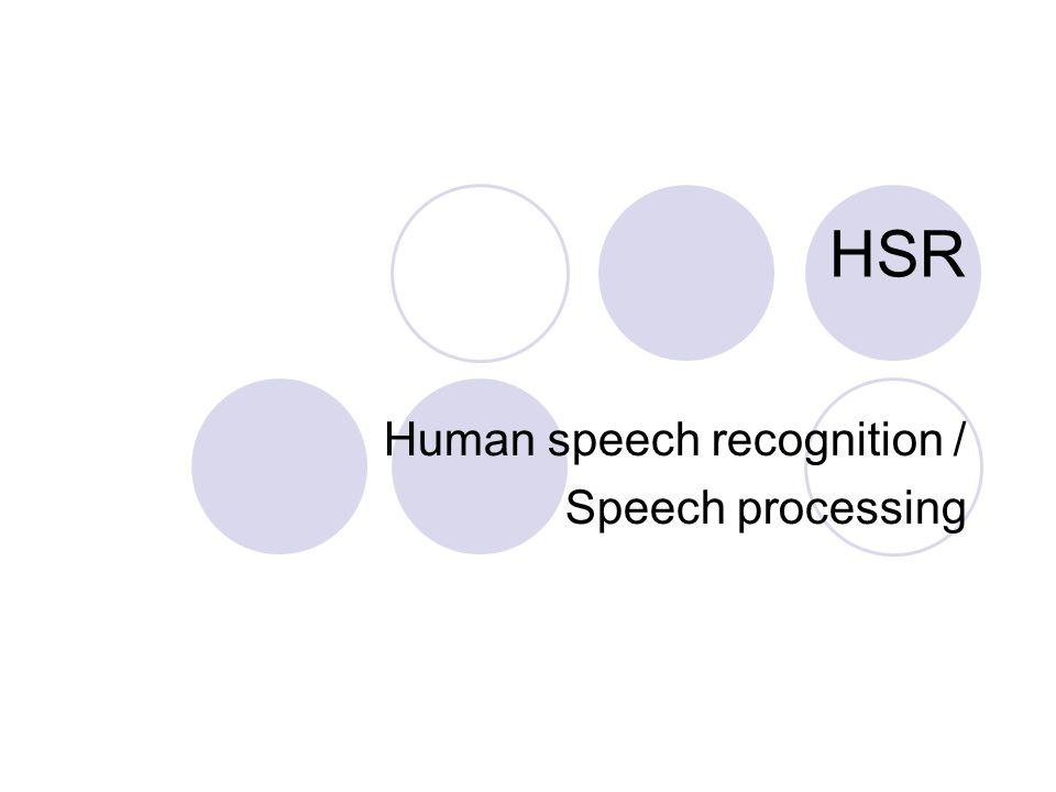 HSR Human speech recognition / Speech processing