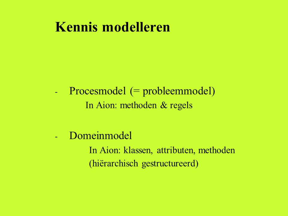 Probleemtypen ('generieke taken') Analyseproblemen  Diagnose, classificatie  Monitoring  Beslissingsondersteuning Modelleerheuristiek: begin met de regels Syntheseproblemen  Configuratie, ontwerp  Resource allocatie  Planning  Scheduling Modelleerheuristiek: begin met de objecten