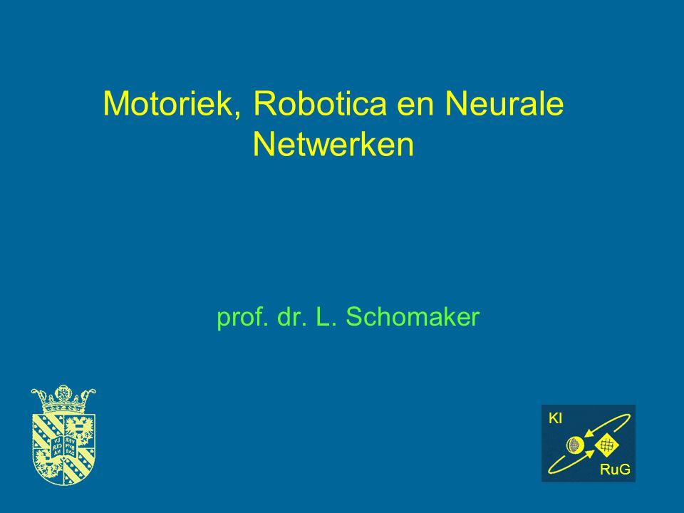 Motoriek, Robotica en Neurale Netwerken prof. dr. L. Schomaker KI RuG