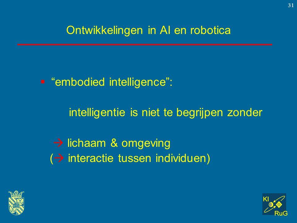 """KI RuG 31 Ontwikkelingen in AI en robotica  """"embodied intelligence"""": intelligentie is niet te begrijpen zonder  lichaam & omgeving (  interactie tu"""