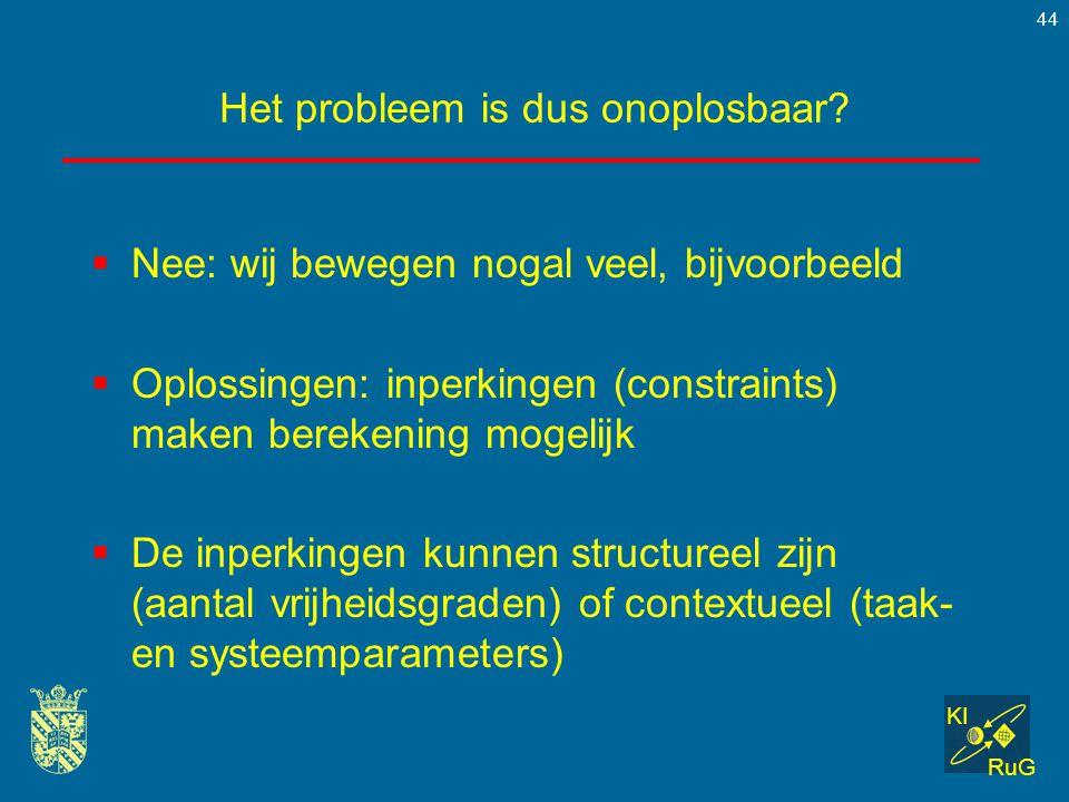 KI RuG 44 Het probleem is dus onoplosbaar?  Nee: wij bewegen nogal veel, bijvoorbeeld  Oplossingen: inperkingen (constraints) maken berekening mogel