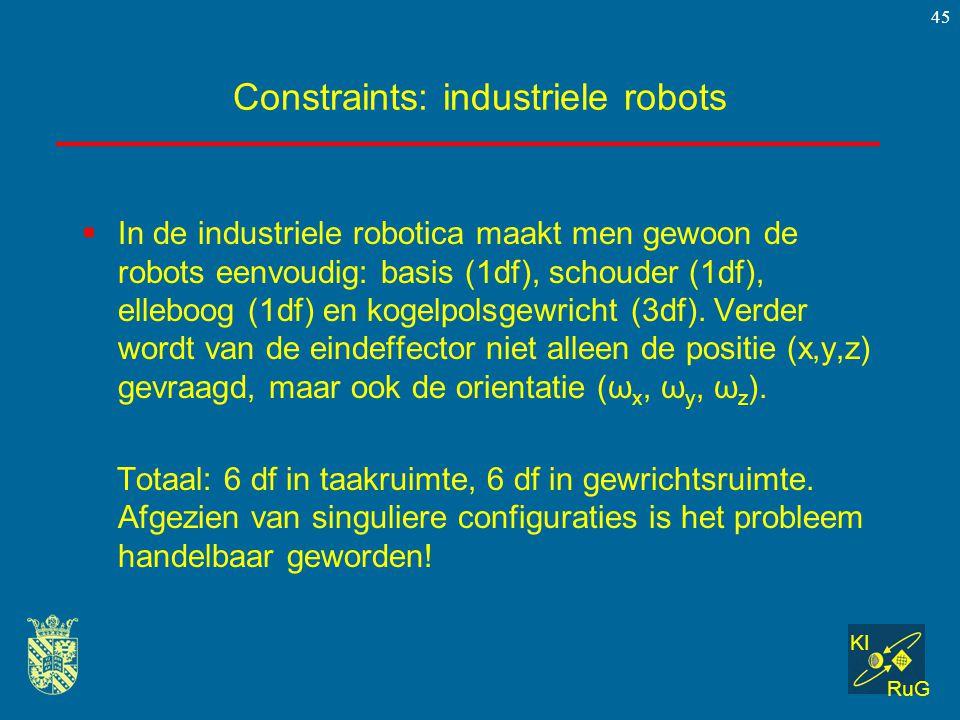 KI RuG 45 Constraints: industriele robots  In de industriele robotica maakt men gewoon de robots eenvoudig: basis (1df), schouder (1df), elleboog (1d