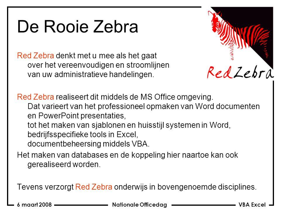 VBA Excel Nationale Officedag6 maart 2008 De Rooie Zebra Red Zebra denkt met u mee als het gaat over het vereenvoudigen en stroomlijnen van uw adminis