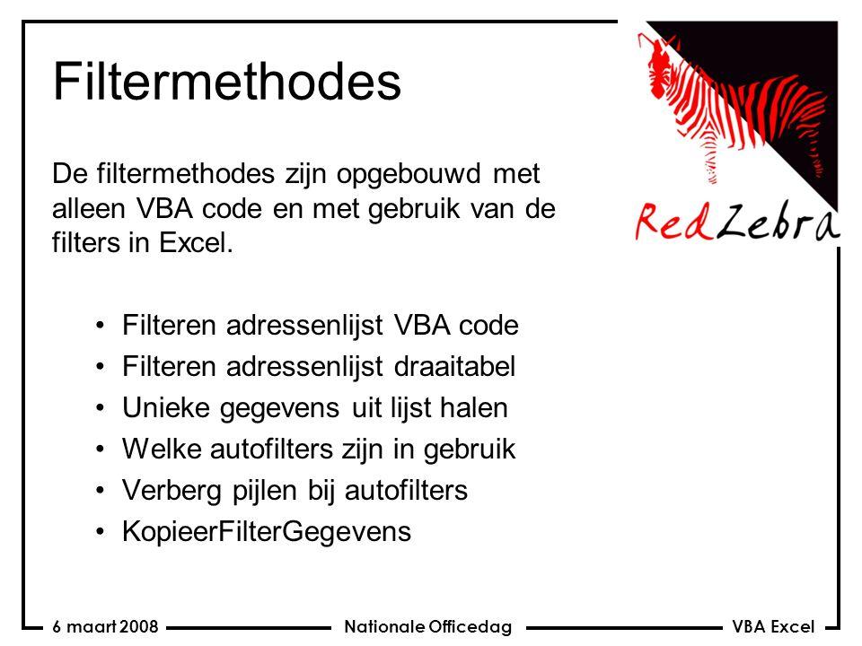 VBA Excel Nationale Officedag6 maart 2008 Filtermethodes De filtermethodes zijn opgebouwd met alleen VBA code en met gebruik van de filters in Excel.