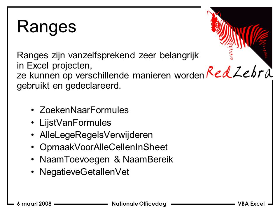 VBA Excel Nationale Officedag6 maart 2008 Ranges Ranges zijn vanzelfsprekend zeer belangrijk in Excel projecten, ze kunnen op verschillende manieren worden gebruikt en gedeclareerd.