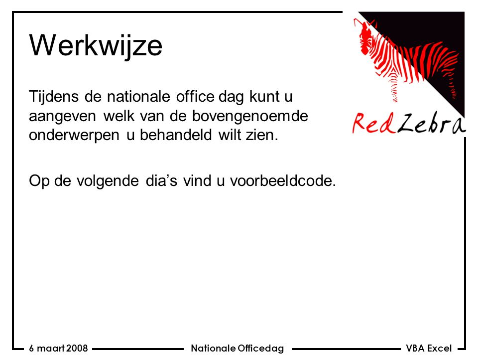 VBA Excel Nationale Officedag6 maart 2008 Werkwijze Tijdens de nationale office dag kunt u aangeven welk van de bovengenoemde onderwerpen u behandeld