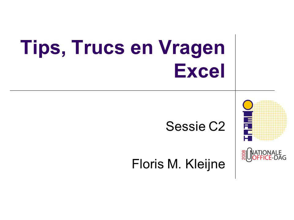 Tips, Trucs en Vragen Excel Sessie C2 Floris M. Kleijne