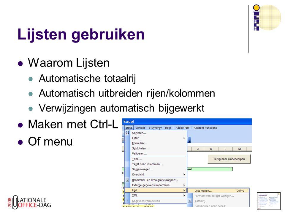 Waarom Lijsten Automatische totaalrij Automatisch uitbreiden rijen/kolommen Verwijzingen automatisch bijgewerkt Maken met Ctrl-L Of menu