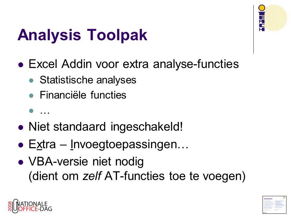 Excel Addin voor extra analyse-functies Statistische analyses Financiële functies … Niet standaard ingeschakeld! Extra – Invoegtoepassingen… VBA-versi