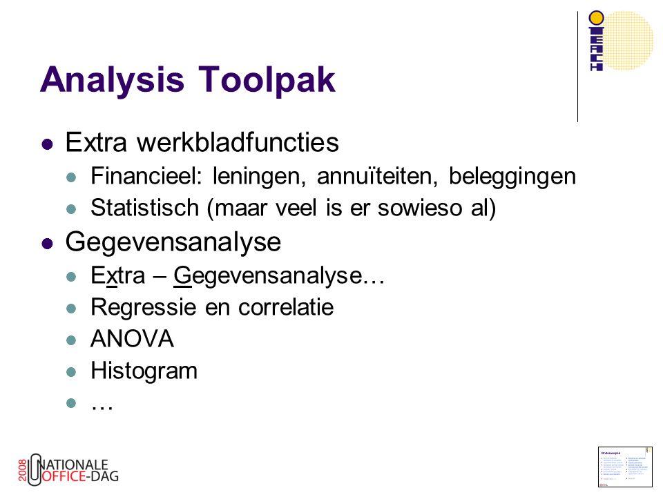 Analysis Toolpak Extra werkbladfuncties Financieel: leningen, annuïteiten, beleggingen Statistisch (maar veel is er sowieso al) Gegevensanalyse Extra