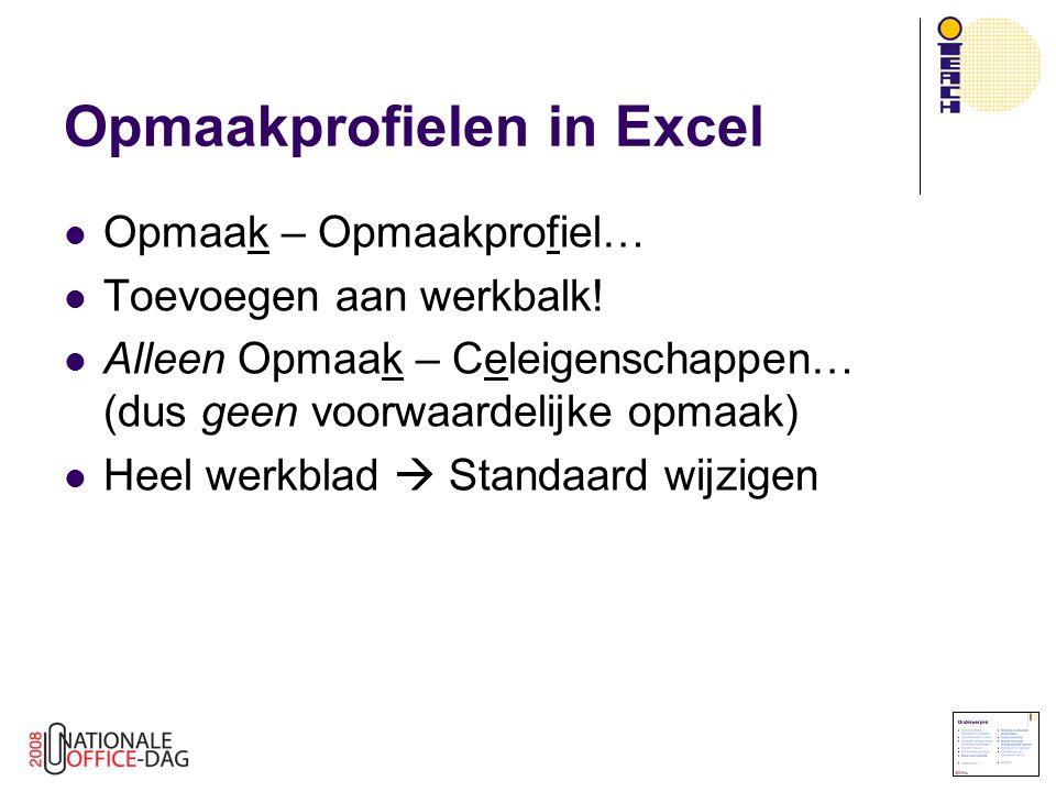 Opmaakprofielen in Excel Opmaak – Opmaakprofiel… Toevoegen aan werkbalk! Alleen Opmaak – Celeigenschappen… (dus geen voorwaardelijke opmaak) Heel werk