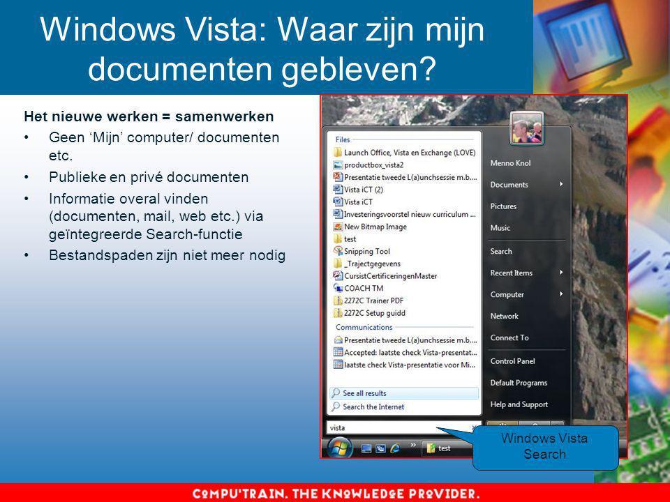 Windows Vista: Waar zijn mijn documenten gebleven? Het nieuwe werken = samenwerken Geen 'Mijn' computer/ documenten etc. Publieke en privé documenten