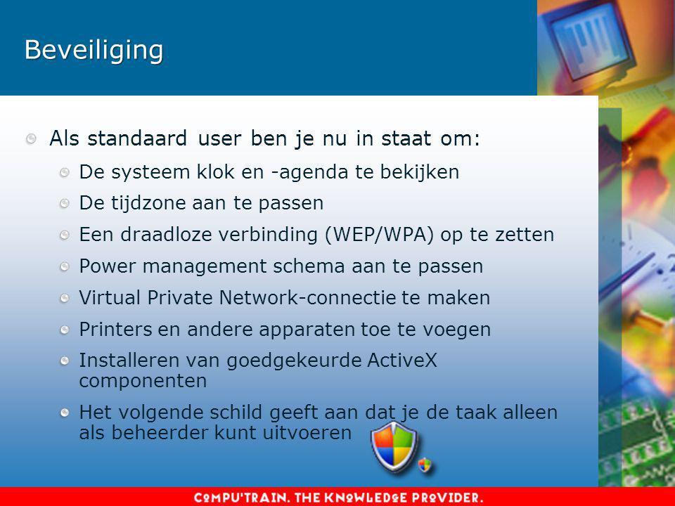 Beveiliging Als standaard user ben je nu in staat om: De systeem klok en -agenda te bekijken De tijdzone aan te passen Een draadloze verbinding (WEP/WPA) op te zetten Power management schema aan te passen Virtual Private Network-connectie te maken Printers en andere apparaten toe te voegen Installeren van goedgekeurde ActiveX componenten Het volgende schild geeft aan dat je de taak alleen als beheerder kunt uitvoeren