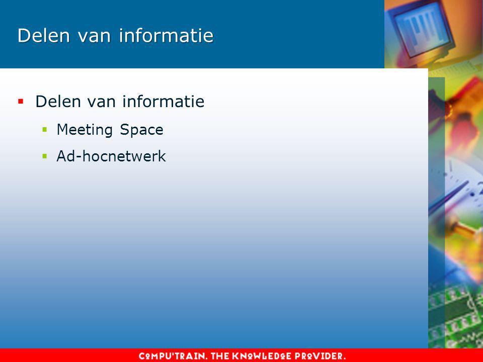 Delen van informatie  Delen van informatie  Meeting Space  Ad-hocnetwerk