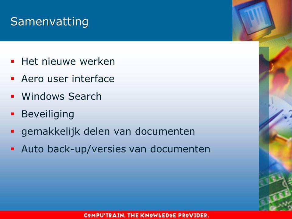 Samenvatting  Het nieuwe werken  Aero user interface  Windows Search  Beveiliging  gemakkelijk delen van documenten  Auto back-up/versies van documenten