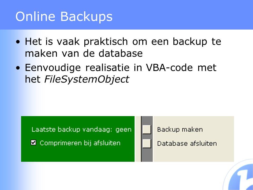 Online Backups Het is vaak praktisch om een backup te maken van de database Eenvoudige realisatie in VBA-code met het FileSystemObject