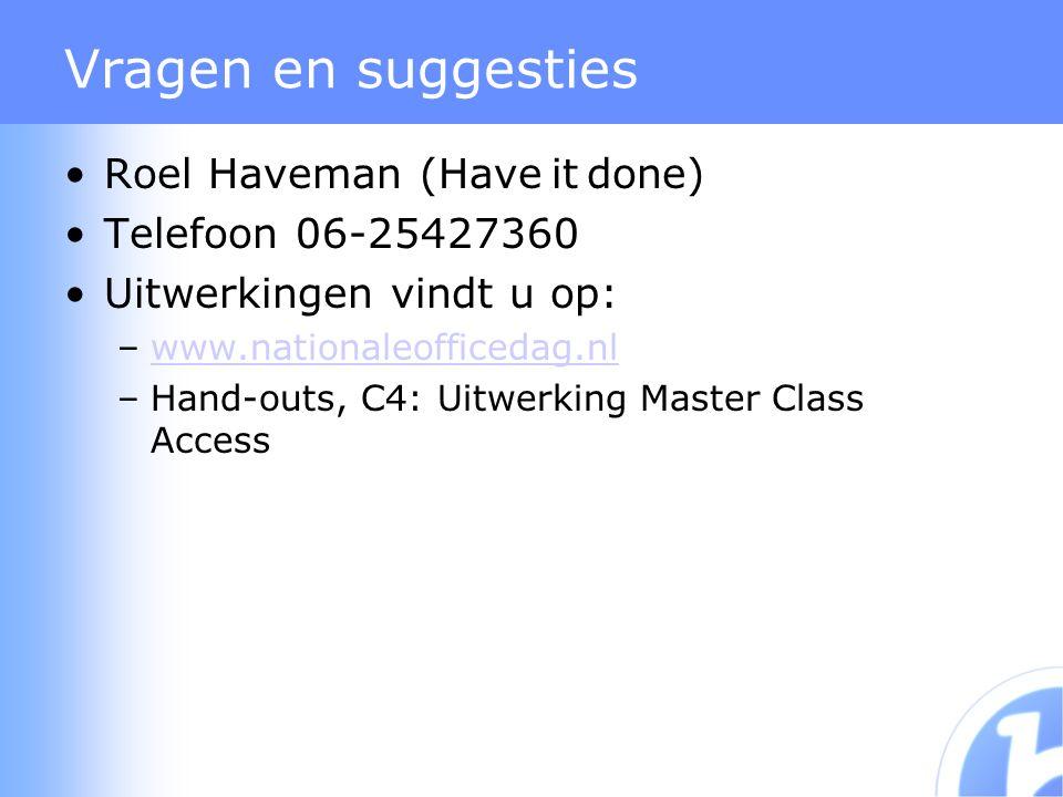 Vragen en suggesties Roel Haveman (Have it done) Telefoon 06-25427360 Uitwerkingen vindt u op: –www.nationaleofficedag.nlwww.nationaleofficedag.nl –Hand-outs, C4: Uitwerking Master Class Access