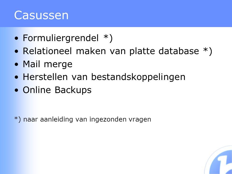 Casussen Formuliergrendel *) Relationeel maken van platte database *) Mail merge Herstellen van bestandskoppelingen Online Backups *) naar aanleiding van ingezonden vragen