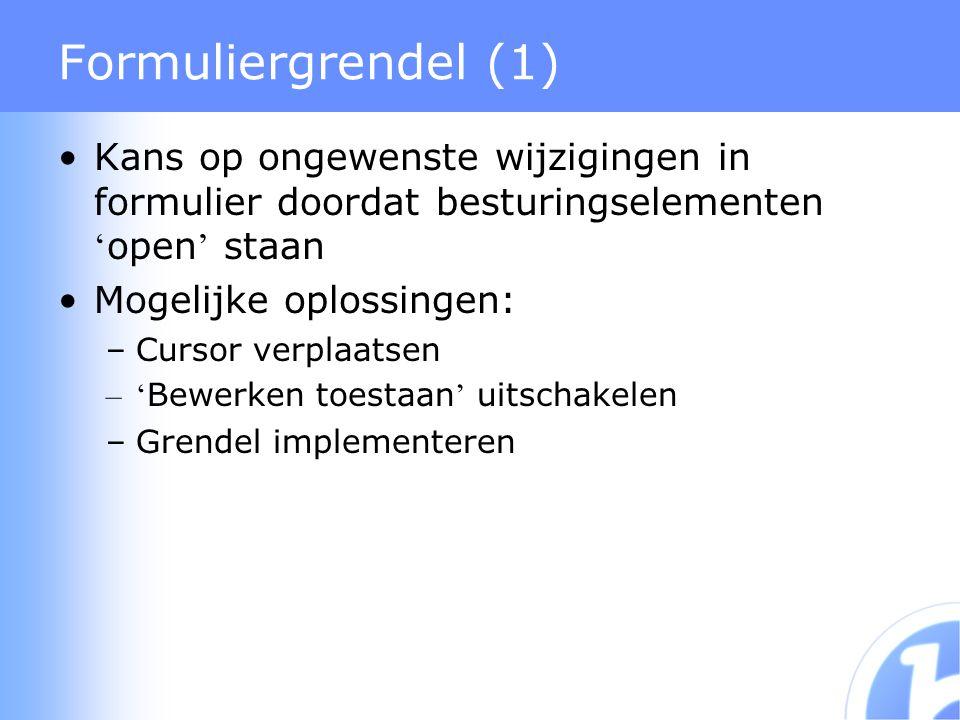 Formuliergrendel (1) Kans op ongewenste wijzigingen in formulier doordat besturingselementen ' open ' staan Mogelijke oplossingen: –Cursor verplaatsen