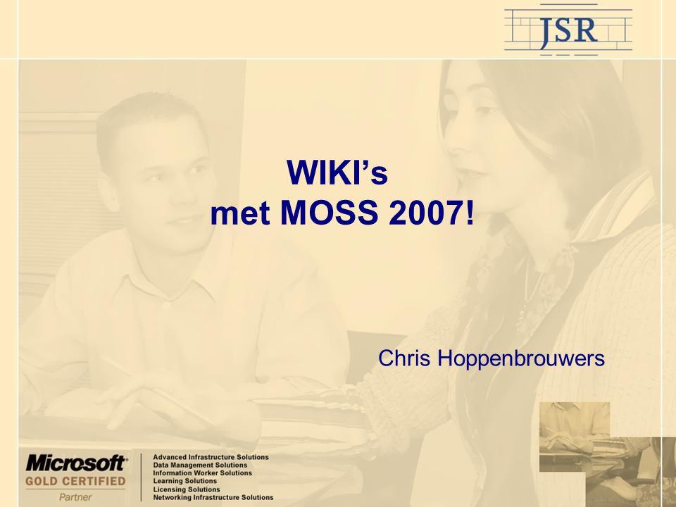 Korte overview MOSS 2007 WIKI's in MOSS 2007 Wat is een WIKI Geschiedenis Voordelen Geschiedenis van een WIKI pagina Meta data toevoegen Aanpassen advanced search voor gebruik van META Data WIKI's in de praktijk Vragen Afsluiting Agenda