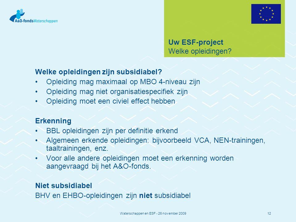 Waterschappen en ESF - 26 november 200912 Uw ESF-project Welke opleidingen.