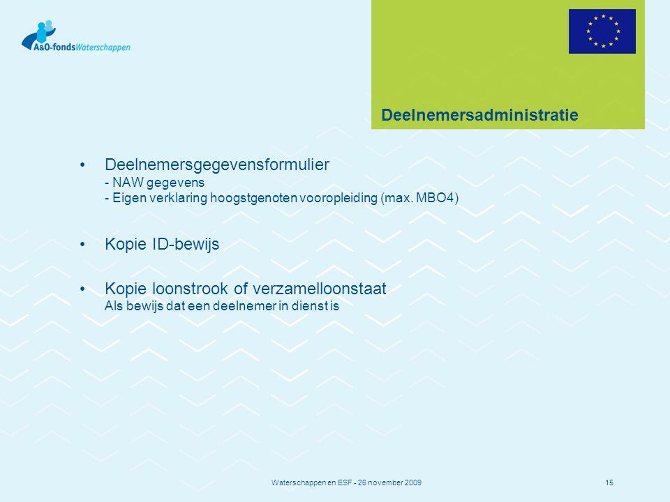 Waterschappen en ESF - 26 november 200915 Deelnemersadministratie Deelnemersgegevensformulier - NAW gegevens - Eigen verklaring hoogstgenoten vooropleiding (max.