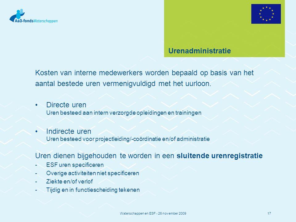 Waterschappen en ESF - 26 november 200917 Urenadministratie Kosten van interne medewerkers worden bepaald op basis van het aantal bestede uren vermenigvuldigd met het uurloon.