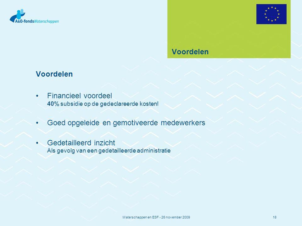 Waterschappen en ESF - 26 november 200918 Voordelen Financieel voordeel 40% subsidie op de gedeclareerde kosten.