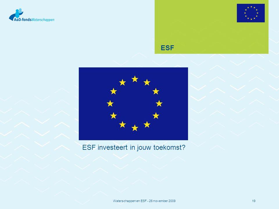 Waterschappen en ESF - 26 november 200919 ESF ESF investeert in jouw toekomst