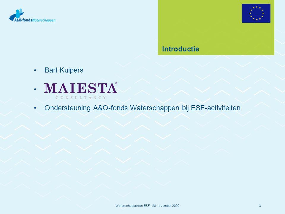 Waterschappen en ESF - 26 november 20093 Introductie Bart Kuipers Ondersteuning A&O-fonds Waterschappen bij ESF-activiteiten