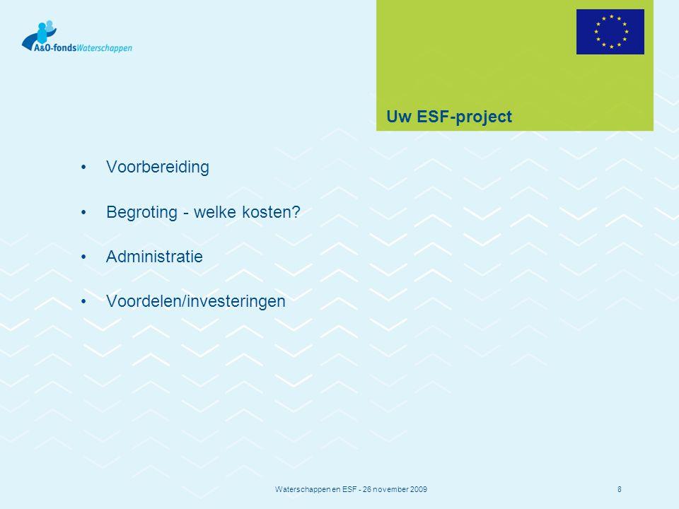 Waterschappen en ESF - 26 november 20098 Uw ESF-project Voorbereiding Begroting - welke kosten.