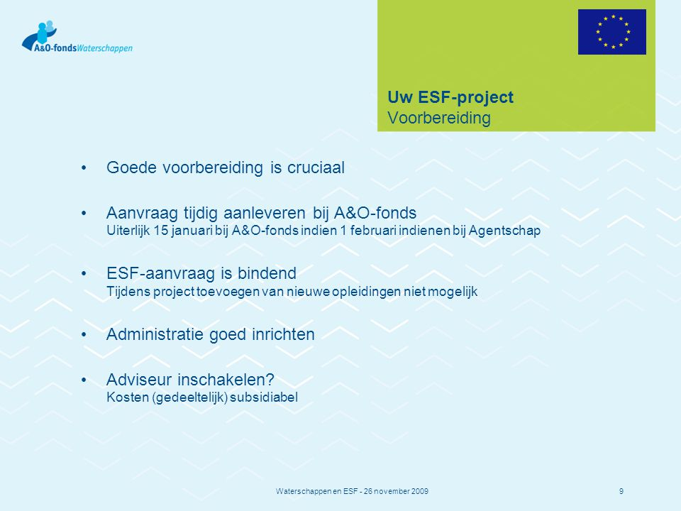 Waterschappen en ESF - 26 november 200910 Uw ESF-project Begroting – welke kosten.